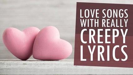 Love Songs With Really Creepy Lyrics