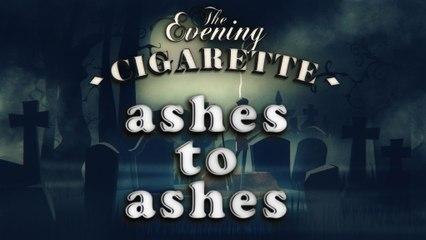 Le dernier cendrier | Ashes to ashes - THE EVENING CIGARETTE