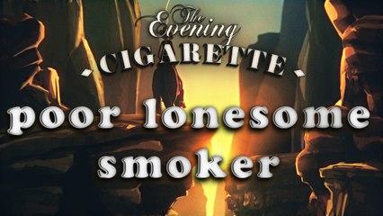 L'homme qui fumait plus vite que son ombre | Poor lonesome smoker - THE EVENING CIGARETTE