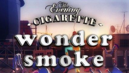 Wonder Fumeuse | Wonder smoke - THE EVENING CIGARETTE