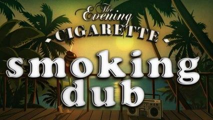 Le dub du smoking | Smoking dub - THE EVENING CIGARETTE