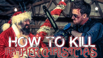 HOW TO KILL FATHER CHRISTMAS!!