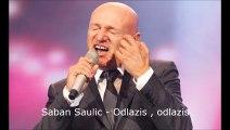 Saban Saulic - Odlazis, odlazis