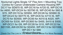 Nocturnal Lights Single 12 Flex Arm + Mounting Tray Combo for Canon Underwater Camera Housing WP-DC17 for SD870 IS, WP-DC16 for A720 IS, WP-DC18 for A650, WP-DC24 for SD790 IS, WP-DC40 for S60 & S70, WP-DC19 for SD950, WP-DC26 for SD880 IS, WP-DC23 for S