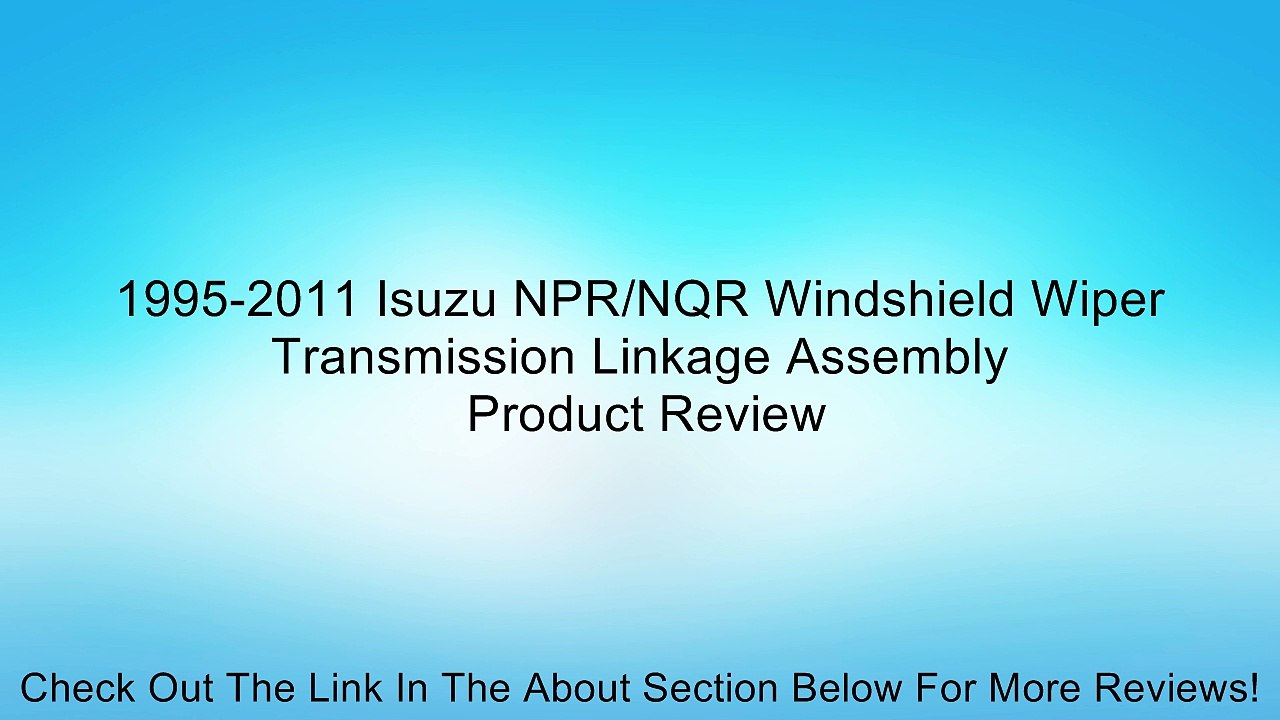 1995-2011 Isuzu NPR/NQR Windshield Wiper Transmission Linkage Assembly  Review