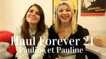 Haul Forever21 avec Pauline et Pauline