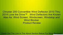 Chrysler 200 Convertible Wind Deflector 2010 Thru 2014 Love the Drive™   Wind Deflectors Are Known Also As  Wind Screen, Windscreen, Windstop and Wind Blocker Review