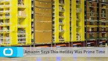 Amazon Says This Holiday Was Prime Time