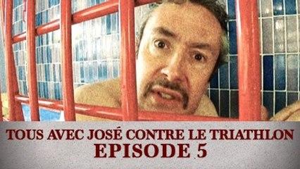 Tous avec José contre le Triathlon - Episode 5