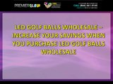 LED GOLF BALLS WHOLESALE – INCREASE YOUR SAVINGS WHEN YOU PURCHASE LED GOLF BALLS WHOLESALE