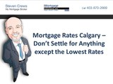 Mortgage Rates Calgary – Don't Settle for Anything except the Lowest Rates
