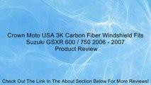 Crown Moto USA 3K Carbon Fiber Windshield Fits Suzuki GSXR 600 / 750 2006 - 2007 Review