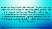 "Aluminium Tray/Grip for Underwater Camera Housings with two Screw Holes for Attaching at the Bottom. For any Housing that has one Threaded Hole or two Threaded Holes at the Bottom of the Housing. 1""Ball Underwater Photography Lighting System Dual Slot Arm"