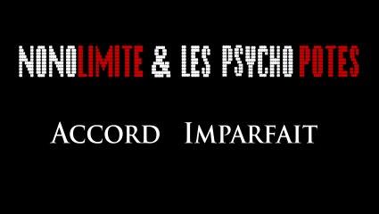 NONOLIMITE & les PSYCHO POTES: Accord Imparfait (clip)