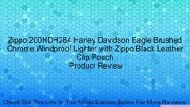 Zippo 200HDH284 Harley Davidson Eagle Brushed Chrome Windproof Lighter with Zippo Black Leather Clip Pouch Review