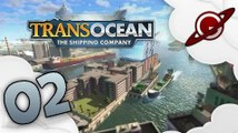 TransOcean : The Shipping Company   02 - Produits douteux? [FR]