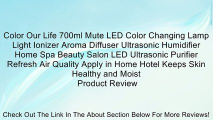 Color Our Life 700ml Mute LED Color Changing Lamp Light Ionizer Aroma Diffuser Ultrasonic Humidifier Home Spa Beauty Salon LED Ultrasonic Purifier Refresh Air Quality Apply in Home Hotel Keeps Skin Healthy and Moist Review