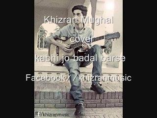 khizran mughal - Kabhi jo badal barse