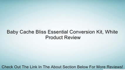 Baby Cache Bliss Essential Conversion Kit, White Review