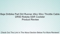 Baja Dirtbike Part Dirt Runner 49cc 50cc Throttle Cable DR50 Roketa SSR Coolster Review