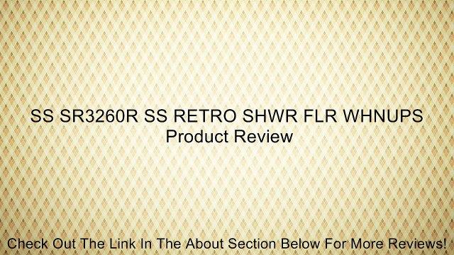 SS SR3260R SS RETRO SHWR FLR WHNUPS Review