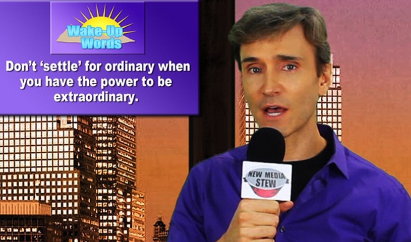 DON'T SETTLE FOR ORDINARY WHEN YOU CAN BE EXTRAORDINARY: John Basedow's Wake-Up Words