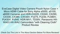 EveCase Digital Video Camera Pouch Nylon Case + Micro HDMI Cable for Sony Alpha a5000, a5100, a6000 Cameras and HDR-CX220, CX240, CX290, CX330, CX380, CX430V, PJ275, PJ230, PJ380V, PJ430V, PJ540, HDR-MV1, TD30V, Panasonic HX-WA03 HX-WA2 Camcorders *with C