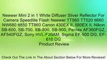 Neewer Mini 2 in 1 White Diffuser Sliver Reflector For Camera Speedlite Flash Neewer TT560 TT520 tt660 NW680 tt850 TT860 Canon 430EX II, 580EX II, Nikon SB-600, SB-700, SB-800, SB-900, Pentax AF360FGZ, AF540FGZ, Sony HVL-F20AM, Sigma EF-500 DG, EF-610 DG