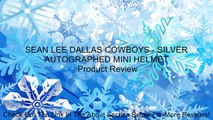 SEAN LEE DALLAS COWBOYS - SILVER AUTOGRAPHED MINI HELMET Review