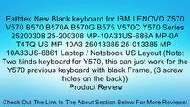 Eathtek New Black keyboard for IBM LENOVO Z570 V570 B570 B570A B570G B575 V570C Y570 Series 25200308 25-200308 MP-10A33US-686A MP-0A T4TQ-US MP-10A3 25013385 25-013385 MP-10A33US-6861 Laptop / Notebook US Layout (Note: Two kinds keyboard for Y570, this ca
