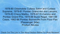 1978-80 Oldsmobile Cutlass Salon and Cutlass Supreme, 1978-81 Pontiac Grand Am and Lemans, 1978-83 Chevy Malibu, 1978-87 El-Camino and Pontiac Grand Prix, 1978-88 Buick Regal, 1981-88 Calais, 1982-86 Pontiac Bonneville Front Floor Pan (Passenger Side) Rev