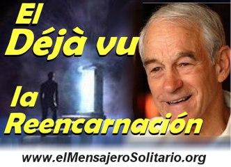 El Deja Vu y la Reencarnación - www.elMensajeroSolitario.org