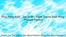 Ping Pong Balls - Set of 36 - Table Tennis Beer Pong Review