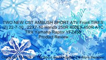 TWO NEW CST AMBUSH SPORT ATV Front TIRES (2) 22-7-10 , 22X7-10 Honda 250R 400EX 450R ATC TRX Yamaha Raptor YFZ450 Review