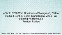 ePhoto 3200 Watt Continuous Photography Video Studio 3 Softbox Boom Stand Digital video Hair Lighting Kit H604SB2 Review