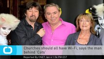 Churches Should All Have Wi-Fi, Says the Man Behind 'Cats'