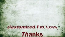 Customized Fat Loss - One method does't fit all so customized fat loss was created