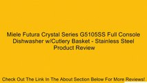 Miele Futura Crystal Series G5105SS Full Console Dishwasher w/Cutlery Basket - Stainless Steel Review