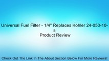 """Universal Fuel Filter - 1/4"""" Replaces Kohler 24-050-10-s Review"""