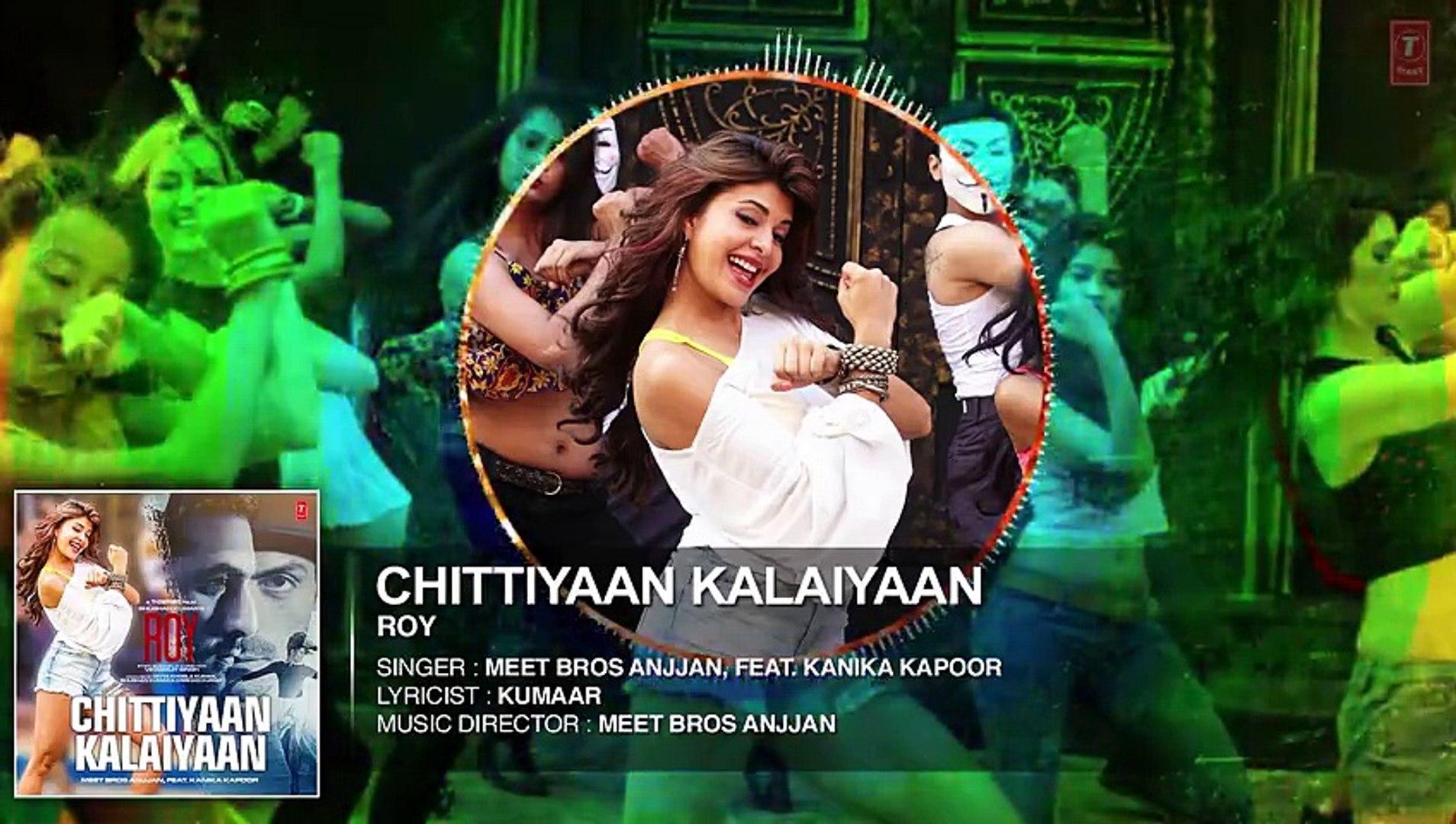 Official Chittiyaan Kalaiyaan FULL HD AUDIO SONG | Roy | Meet Bros Anjjan | Jacqueline Fernandez | 7
