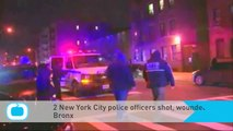 2 New York City Police Officers Shot, Wounded in the Bronx