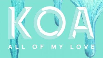 KOA - All Of My Love