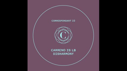 "CARRENO IS LB - Step 0 - ""Disharmony EP"" CORRESPONDANT #33.0"
