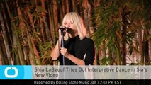 Shia LaBeouf Tries Out Interpretive Dance in Sia's New Video