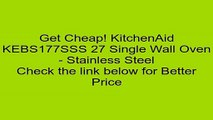KitchenAid KEBS177SSS 27 Single Wall Oven - Stainless Steel Review