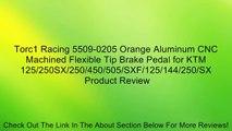 Torc1 Racing 5509-0205 Orange Aluminum CNC Machined Flexible Tip Brake Pedal for KTM 125/250SX/250/450/505/SXF/125/144/250/SX Review