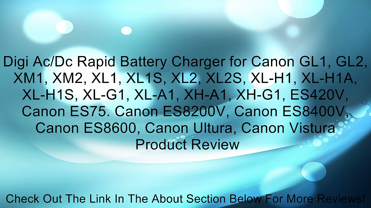Digi Ac/Dc Rapid Battery Charger for Canon GL1, GL2, XM1, XM2, XL1, XL1S, XL2, XL2S, XL-H1, XL-H1A, XL-H1S, XL-G1, XL-A1, XH-A1, XH-G1, ES420V, Canon ES75. Canon ES8200V, Canon ES8400V, Canon ES8600, Canon Ultura, Canon Vistura Review
