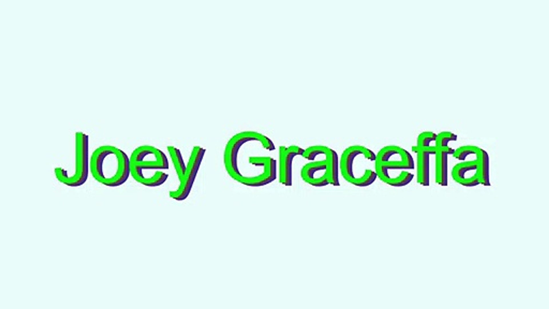 How to Pronounce Joey Graceffa
