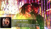 'Touch My Body' FULL AUDIO Song - Alone - Bipasha Basu - Karan Singh Grover