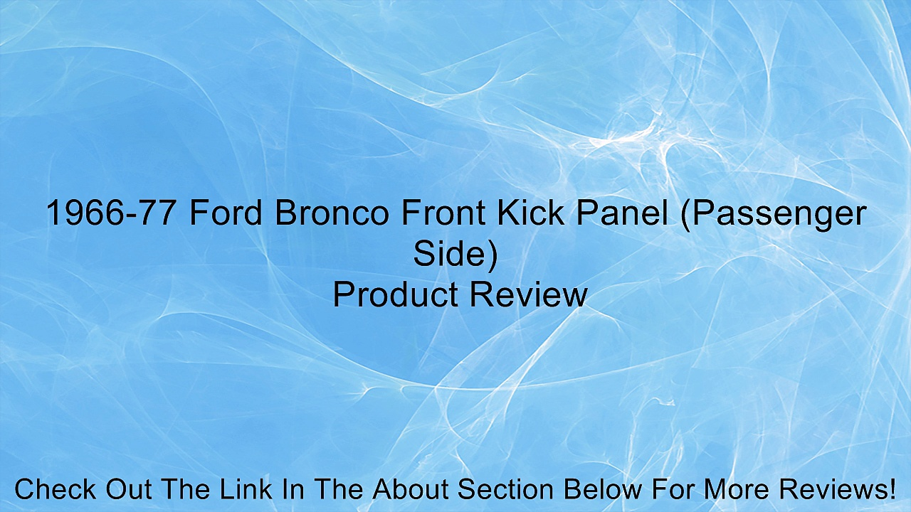 1966-77 Ford Bronco Front Kick Panel (Passenger Side) Review